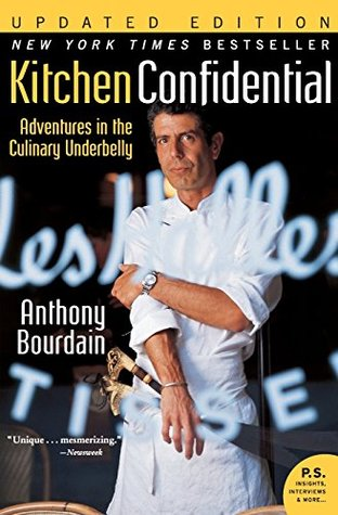 """Kitchen Confidential - Adventures in the Culinary Underbelly"" by Anthony Bourdain"